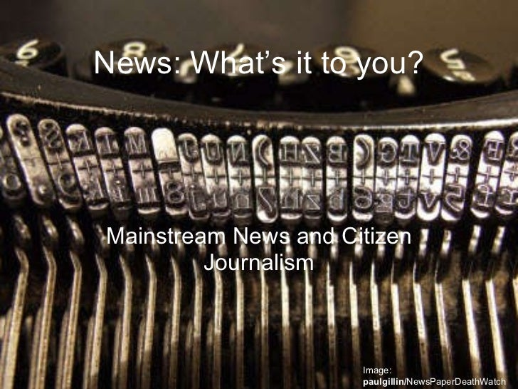 News: What's it to you? Mainstream News and Citizen Journalism Image:  paulgillin/ NewsPaperDeathWatch