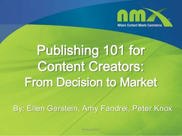 Publishing 101 for      Content Creators:   From Decision to MarketBy: Ellen Gerstein, Amy Fandrei, Peter Knox            ...