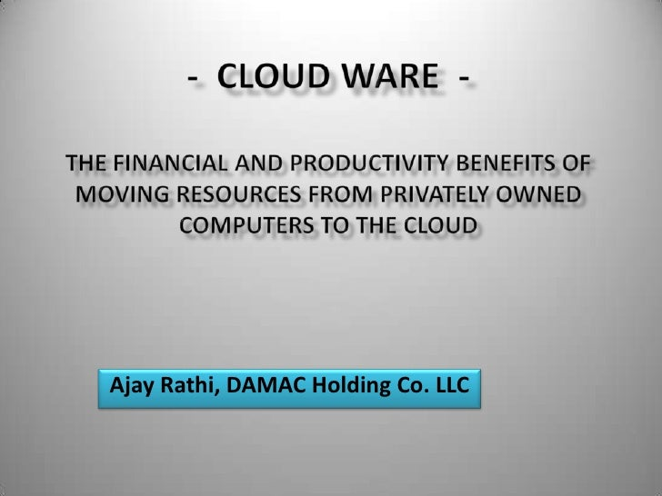 -  Cloud ware  -The Financial And Productivity Benefits Of Moving Resources From Privately Owned Computers To The Cloud<br...