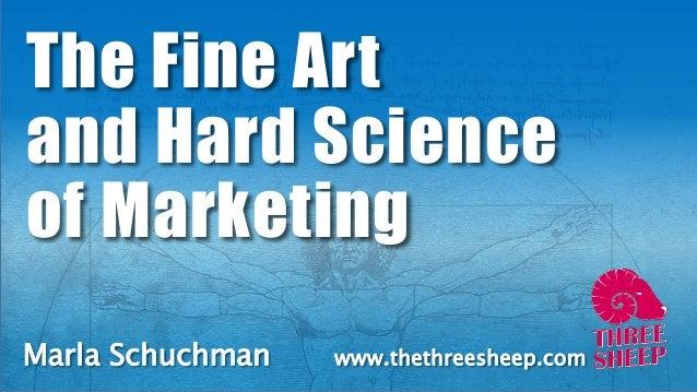 Marla Schuchman www.thethreesheep.com The Fine Art and Hard Science of Marketing