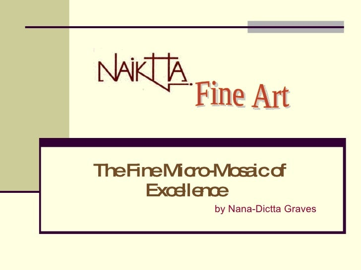 The Fine Micro-Mosaic of Excellence  by Nana-Dictta Graves Fine Art