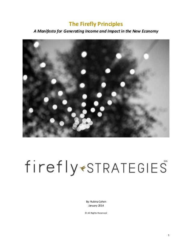 The Firefly Principles A Manifesto for Generating Income and Impact in the New Economy  By: Rubina Cohen January 2014 © Al...