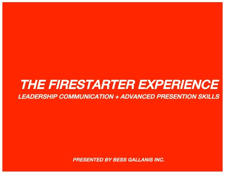 THE FIRESTARTER EXPERIENCELEADERSHIP COMMUNICATION + ADVANCED PRESENTION SKILLScreated by bess gallanis inc.              ...
