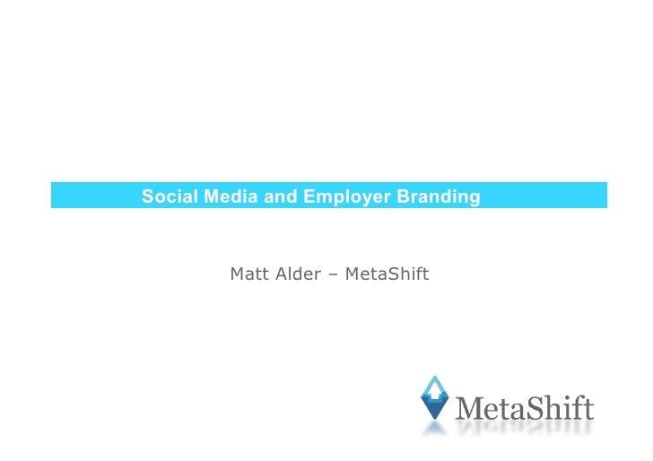 Social Media and Employer Branding            Matt Alder – MetaShift
