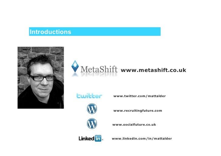 Introductions                         www.metashift.co.uk                    www.twitter.com/mattalder                    ...