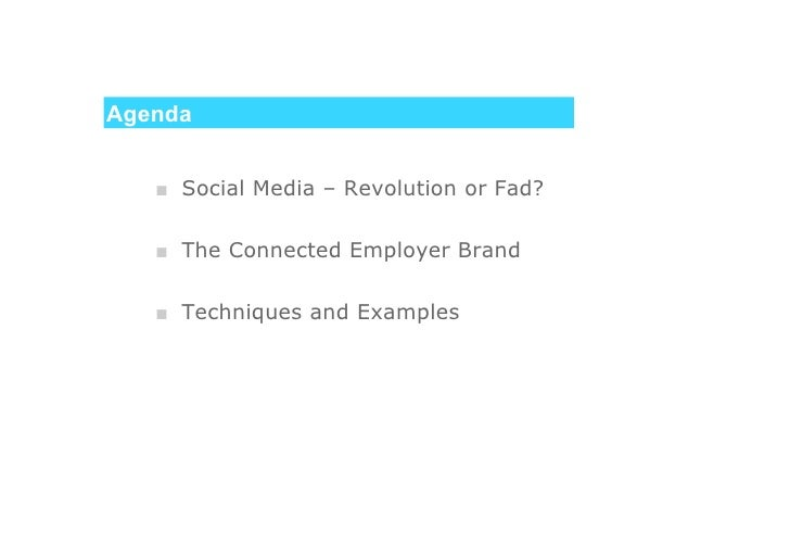 Agenda      ■ Social Media – Revolution or Fad?     ■ The Connected Employer Brand     ■ Techniques and Examples