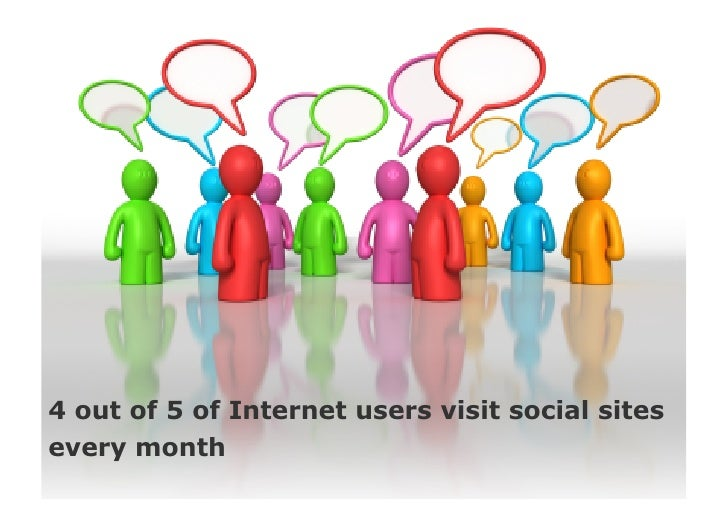 4 out of 5 of Internet users visit social sites every month
