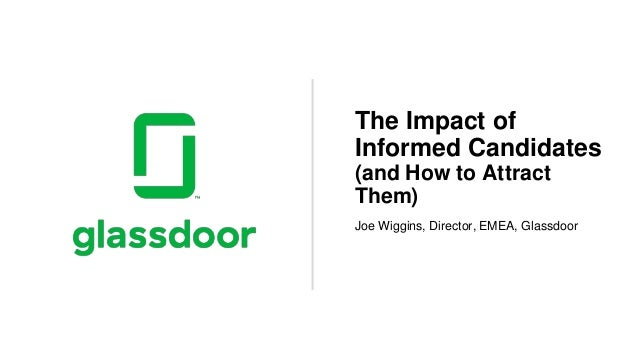 Joe Wiggins, Director, EMEA, Glassdoor The Impact of Informed Candidates (and How to Attract Them)