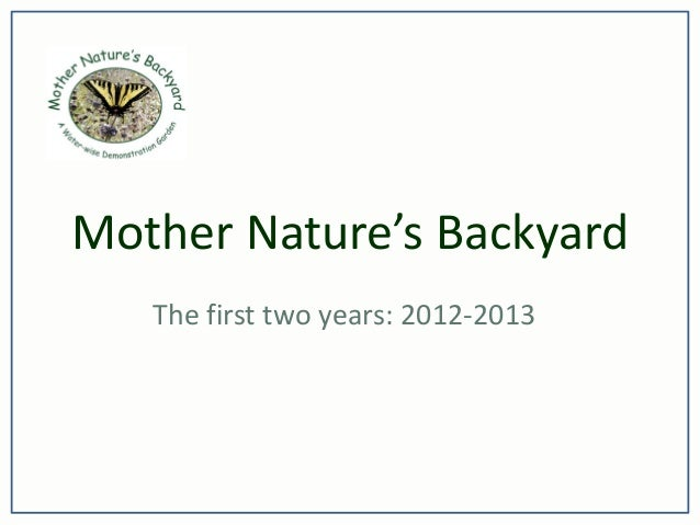 Mother Nature's Backyard The first two years: 2012-2013