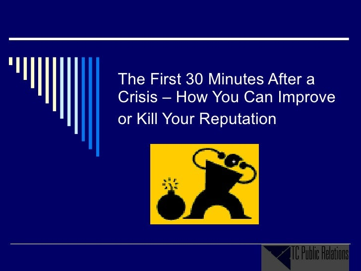 The First 30 Minutes After a Crisis – How You Can Improve or Kill Your Reputation