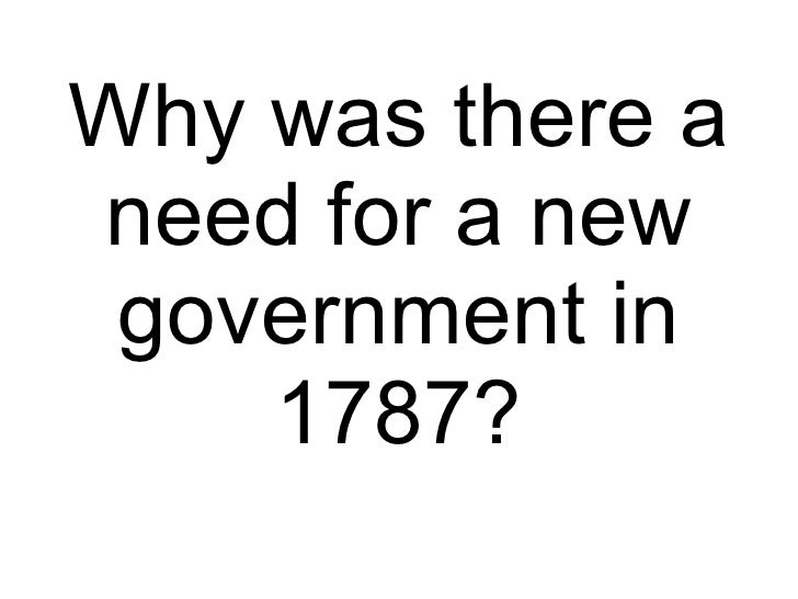 Why was there a need for a new government in 1787?