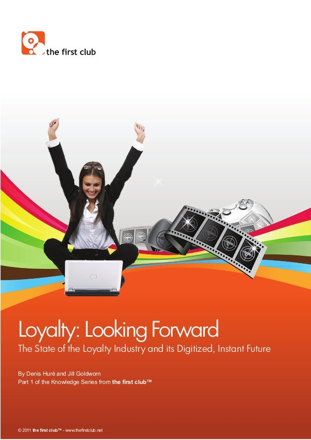 Loyalty: Looking Forward The State of the Loyalty Industry and its Digitized, Instant Future By Denis Huré and Jill Goldwo...