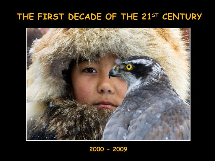 THE FIRST DECADE OF THE 21 ST  CENTURY 2000 - 2009