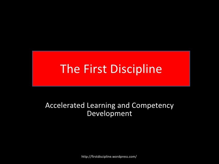 The First Discipline Accelerated Learning and Competency Development http://firstdiscipline.wordpress.com/