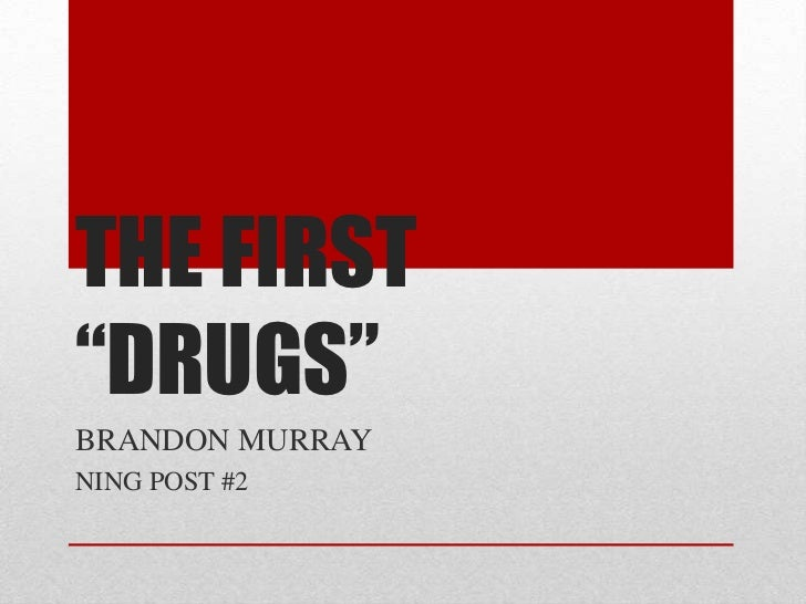 "THE FIRST ""DRUGS""<br />BRANDON MURRAY<br />NING POST #2<br />"