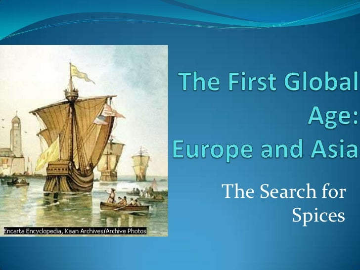 The First Global Age: Europe and Asia<br />The Search for Spices<br />