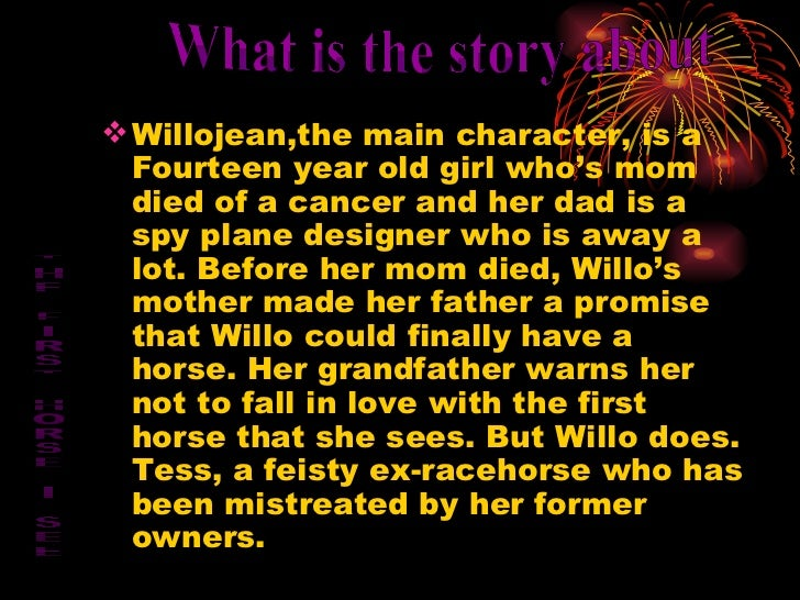 <ul><li>Willojean,the main character, is a Fourteen year old girl who's mom died of a cancer and her dad is a spy plane de...