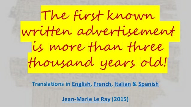 The first known written advertisement is more than three thousand years old! Translations in English, French, Italian & Sp...