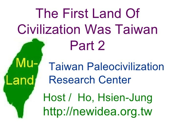 The First Land Of Civilization Was Taiwan Part 2 Host /  Ho, Hsien-Jung   http://newidea.org.tw Taiwan Paleocivilization R...