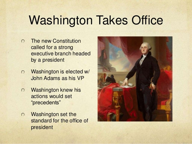 george washingtons precedents America's first president, george washington was keenly aware of his  how his  actions established precedents for the american nation today.