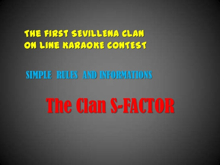 The first SEVILLENA CLANOn Line KARAOKE CONTESTSIMPLE RULES AND INFORMATIONS    The Clan S-FACTOR