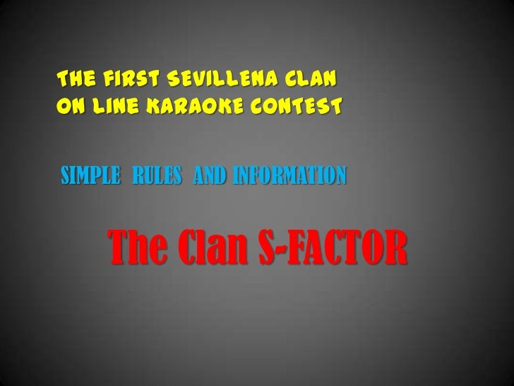 The first SEVILLENA CLANOn Line KARAOKE CONTESTSIMPLE RULES AND INFORMATION    The Clan S-FACTOR