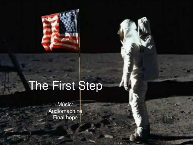The First Step      Músic:   Audiomachine    Final hope