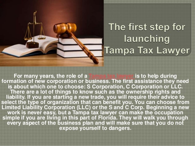 For many years, the role of a Tampa tax lawyer is to help during formation of new corporation or business. The first assis...