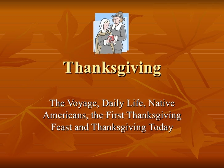 Thanksgiving The Voyage, Daily Life, Native Americans, the First Thanksgiving Feast and Thanksgiving Today