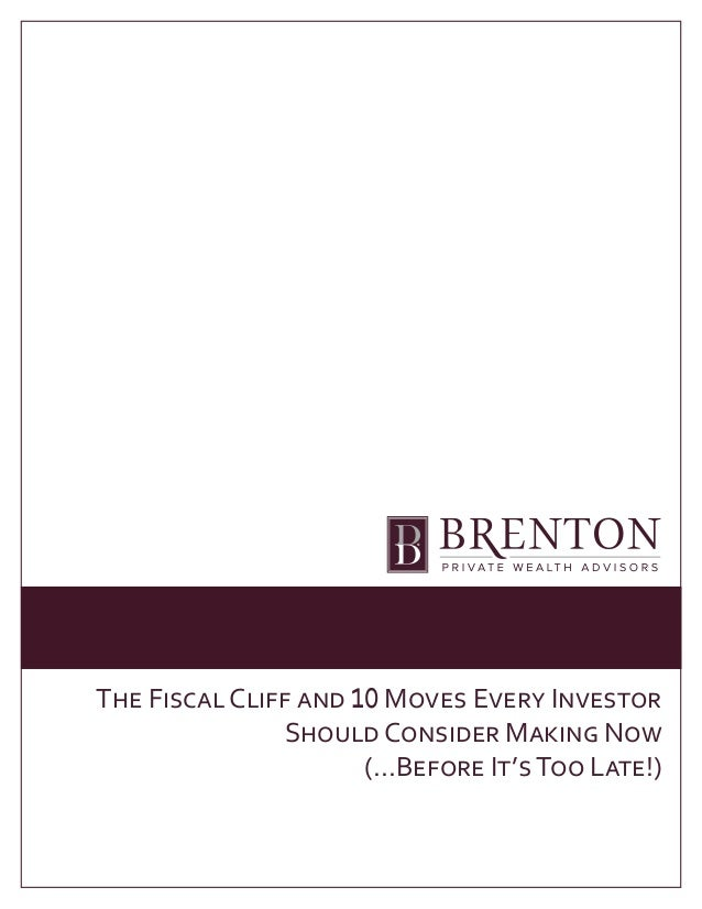 The Fiscal Cliff and 10 Moves Every Investor               Should Consider Making Now                      (...Before It's...