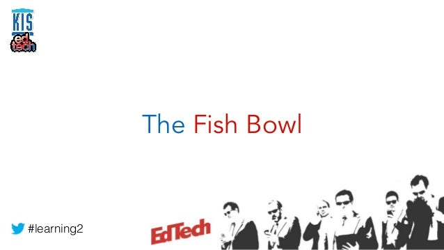 The fish bowl professional development that works for The fish 95 5