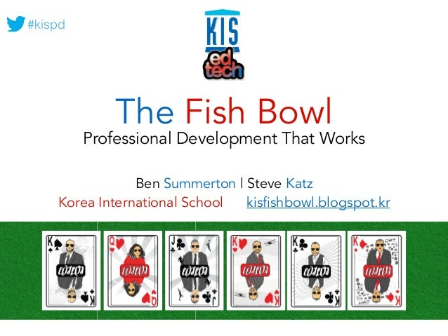 #kispd  The Fish Bowl  Professional Development That Works  Ben Summerton | Steve Katz  Korea International School kisfish...