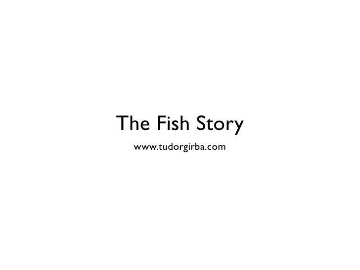 The Fish Story  www.tudorgirba.com
