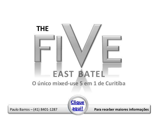 THE                          EAST BATEL             O único mixed-use 5 em 1 de Curitiba                                Cl...