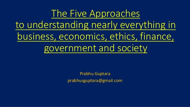 The Five Approaches to understanding nearly everything in business, economics, ethics, finance, government and society Pra...