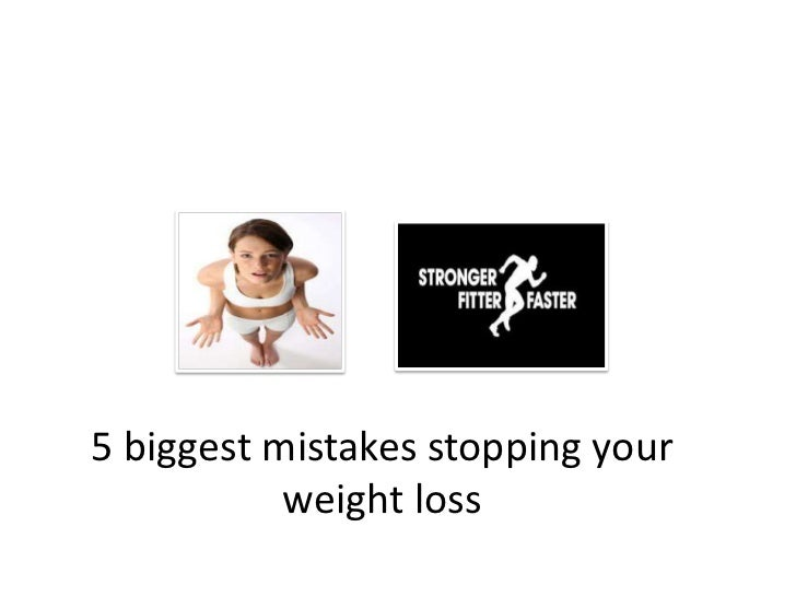 5 biggest mistakes stopping your           weight loss