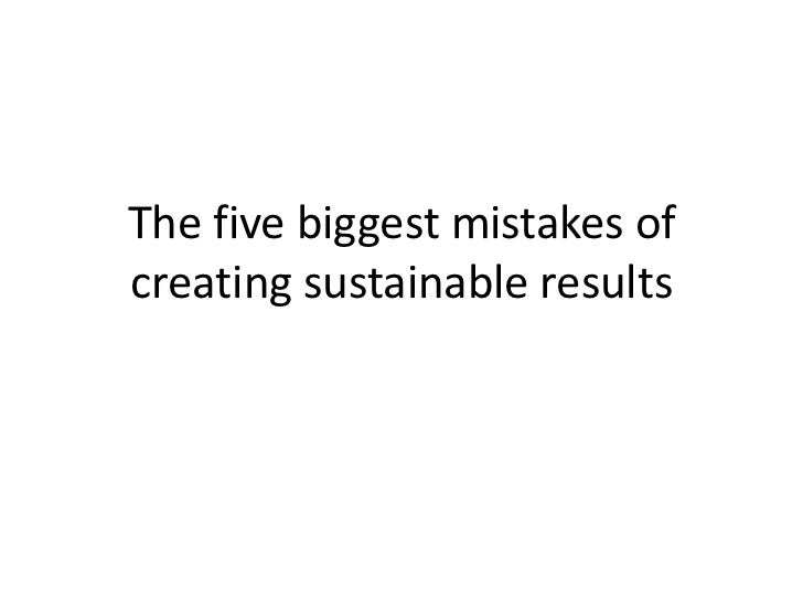 The five biggest mistakes ofcreating sustainable results