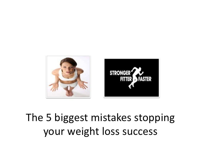 The 5 biggest mistakes stopping   your weight loss success