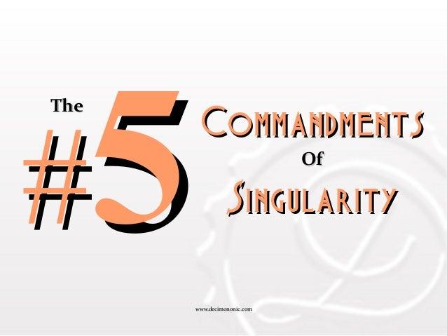 www.decimononic.comwww.decimononic.com ##55CommandmentsCommandments OfOf SingularitySingularity TheThe