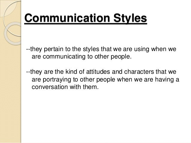 styles of communication One aspect of communication style is language usage across cultures, some  words and phrases are used in different ways for example, even in countries  that.