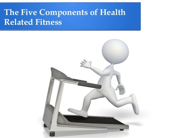 The five components of health related fitness