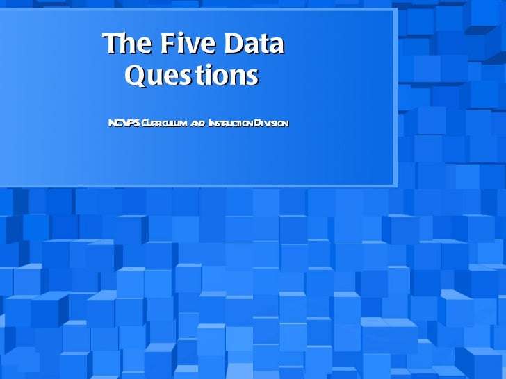 The Five Data Questions NCVPS Curriculum and Instruction Division