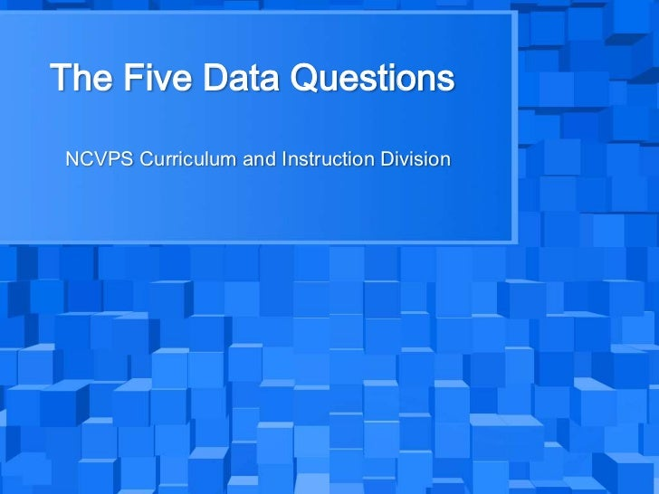 The Five Data Questions<br />NCVPS Curriculum and Instruction Division<br />