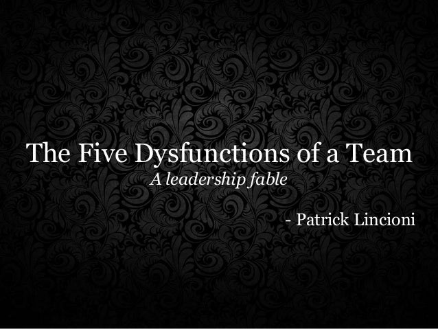 The Five Dysfunctions of a Team A leadership fable - Patrick Lincioni