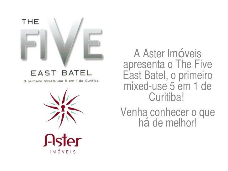 A Aster Imóveisapresenta o The FiveEast Batel, o primeiro mixed-use 5 em 1 de      Curitiba!Venha conhecer o que    há de ...