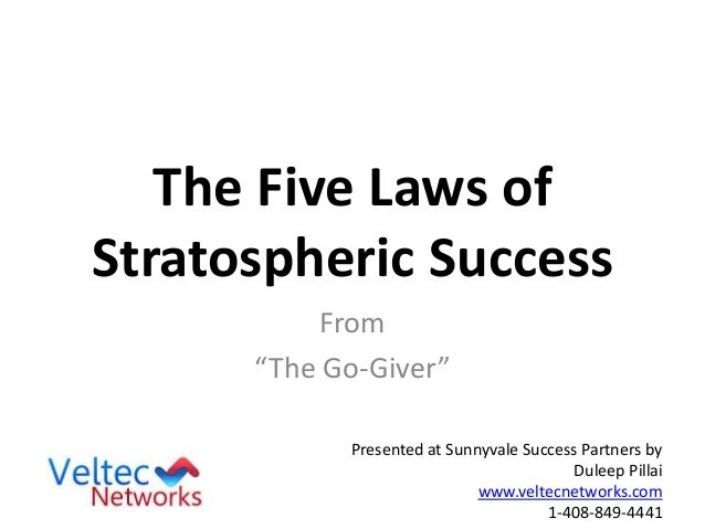 "The Five Laws of Stratospheric Success From ""The Go-Giver"" Presented at Sunnyvale Success Partners by Duleep Pillai www.ve..."