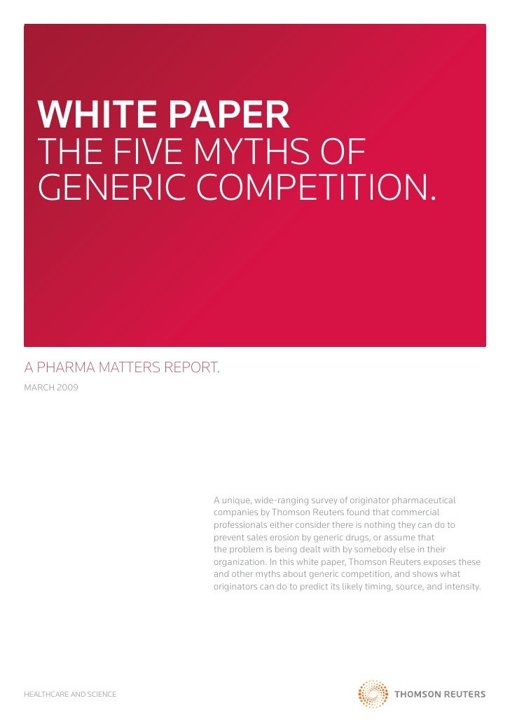 WHITE PAPER   The five myThs of   generic compeTiTion.A PHARMA MATTERS REPORT.march 2009                         a unique,...