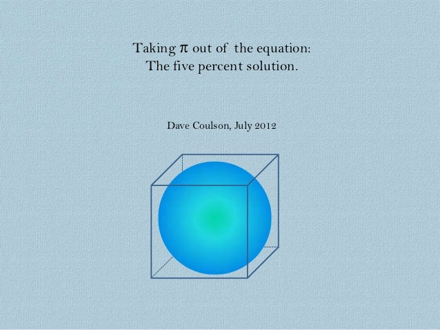 Taking π out of the equation: The five percent solution.     Dave Coulson, July 2012