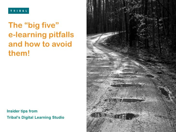 """The """"big five""""e-learning pitfalls and how to avoid them!<br />Insider tips from <br />Tribal's Digital Learning Studio<br />"""