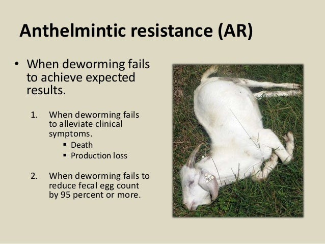 Anthelmintic resistance (AR) • When deworming fails to achieve expected results. 1. When deworming fails to alleviate clin...